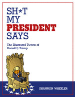 Image for Announcing SH*T MY PRESIDENT SAYS by Shannon Wheeler